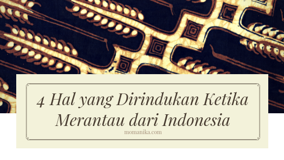 4 Hal yang dirindukan ketika merantau ke luar negeri dari indonesia