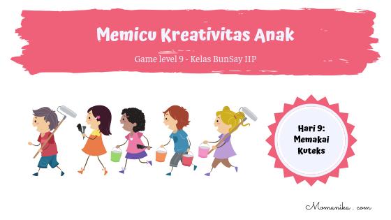 Memicu Kreativitas Anak hari 9 kuliah bunda sayang IIP